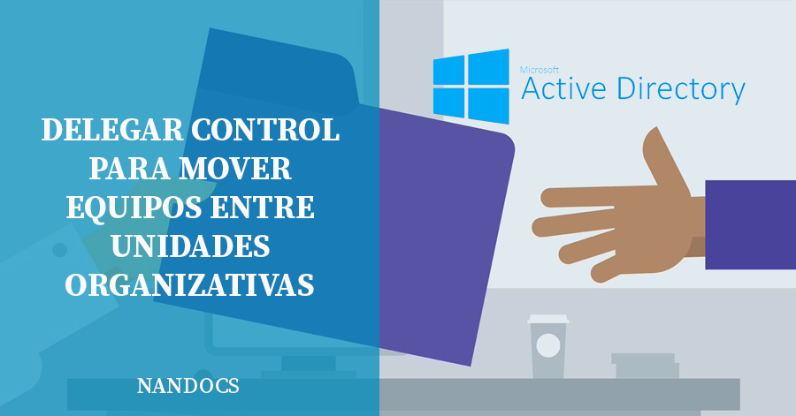 Active Directory Delegar control mover objetos unidades organizativas